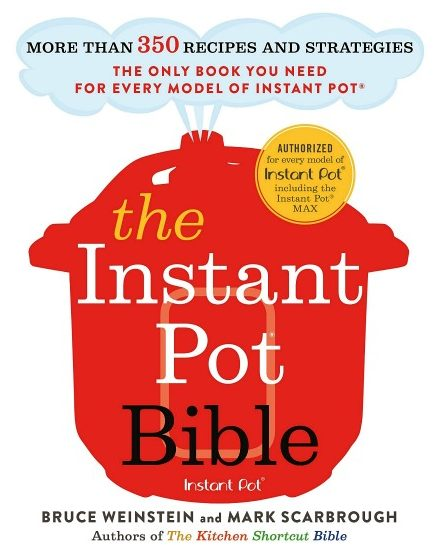 Instant Pot Bible More Than 350 Recipes and Strategies